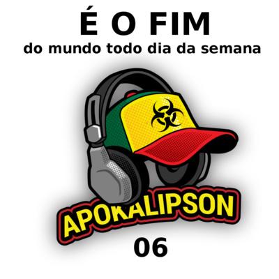 Podcast Apokalipson 06 – É o fim do mundo todo dia da semana
