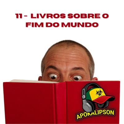 Podcast Apokalipson 11 – Livros de Ficção Científica sobre o fim do mundo